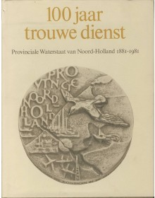 100 Jaar trouwe dienst, Provinciale Waterstaat van Noord-Holland 1881-1981