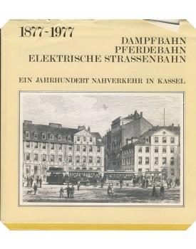 Ein Jahrhundert nahverkehr in Kassel (Dampfbahn - Pferdebahn  - elektrische strassenbahn)