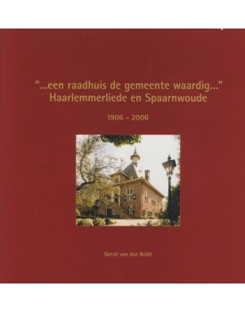 .. een raadhuis de gemeente waardig..' Haarlemmerliede en Spaarnwoude 1906-2006
